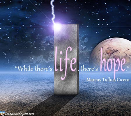 Two planets in the universe with while there's life there's hope quote.