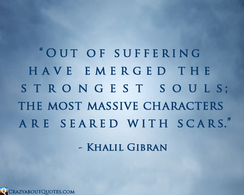 Khalil Gibran quotes. Out of suffering...